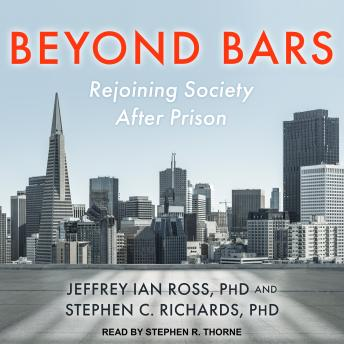 Beyond Bars: Rejoining Society After Prison, Audio book by Jeffrey Ian Ross, Ph.D., Stephen C. Richards, Ph.D.