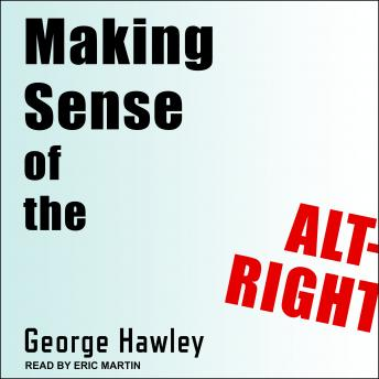 Making Sense of the Alt-Right, George Hawley