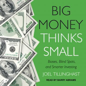 Big Money Thinks Small: Biases, Blind Spots, and Smarter Investing details