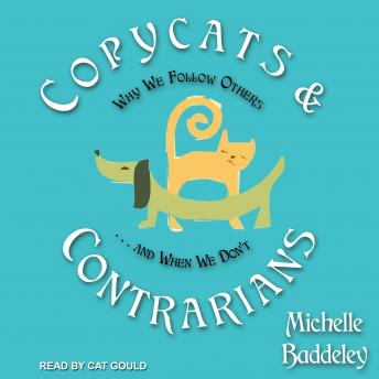 Download Copycats and Contrarians: Why We Follow Others... and When We Don't by Michelle Baddeley