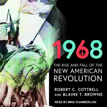 Download 1968: The Rise and Fall of the New American Revolution by Blaine T. Browne, Robert C. Cottrell