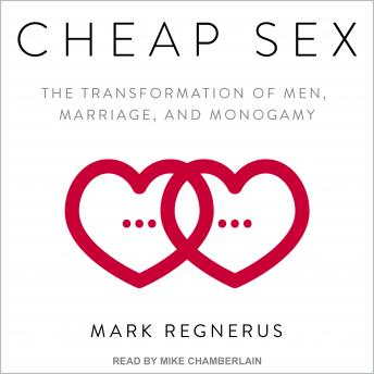 Listen to Cheap Sex: The Transformation of Men, Marriage, and