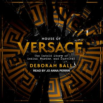 Download House of Versace: The Untold Story of Genius, Murder, and Survival by Deborah Ball