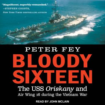 Download Bloody Sixteen: The USS Oriskany and Air Wing 16 during the Vietnam War by Peter Fey