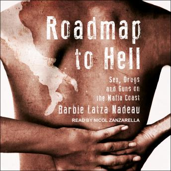 Roadmap to Hell: Sex, Drugs, and Guns on the Mafia Coast, Barbie Latza Nadeau