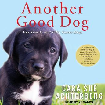 Download Another Good Dog: One Family and Fifty Foster Dogs by Cara Sue Achterberg