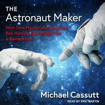 Download Astronaut Maker: How One Mysterious Engineer Ran Human Spaceflight for a Generation by Michael Cassutt