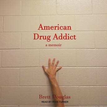 American Drug Addict: a memoir, Audio book by Brett Douglas