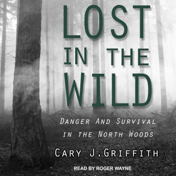 Download Lost in the Wild: Danger and Survival in the North Woods by Cary J. Griffith