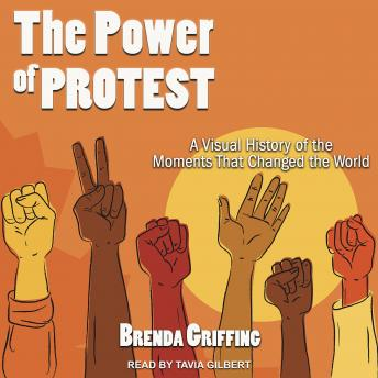 Download Power of Protest: A Visual History of the Moments That Changed the World by Brenda Griffing