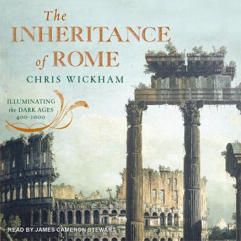Inheritance of Rome: Illuminating the Dark Ages 400-1000, Chris Wickham