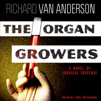 The Organ Growers: A Novel of Surgical Suspense