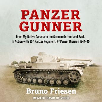 Panzer Gunner: From My Native Canada to the German Ostfront and Back. In Action with 25th Panzer Regiment, 7th Panzer Division 1944-45