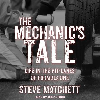 Mechanic's Tale: Life in the Pit-Lanes of Formula One, Audio book by Steve Matchett