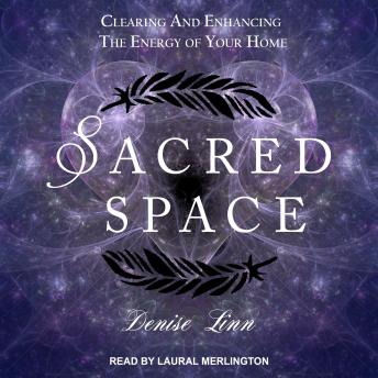 Download Sacred Space: Clearing and Enhancing the Energy of Your Home by Denise Linn