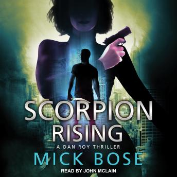 Scorpion Rising: A Dan Roy Thriller, Audio book by Mick Bose