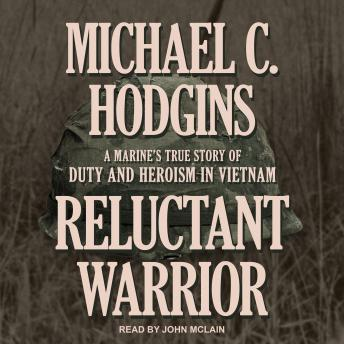 Reluctant Warrior: A Marine's True Story of Duty and Heroism in Vietnam