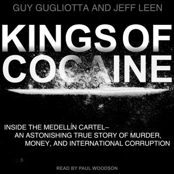 Kings of Cocaine: Inside the Medellin Cartel an Astonishing True Story of Murder Money and International Corruption