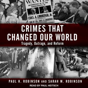 Crimes That Changed Our World: Tragedy, Outrage, and Reform, Sarah M. Robinson, Paul H. Robinson