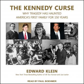 Kennedy Curse: Why Tragedy Has Haunted America's First Family for 150 Years, Edward Klein