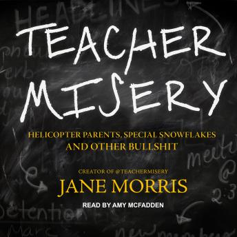 Download Teacher Misery: Helicopter Parents, Special Snowflakes, and Other Bullshit by Jane Morris