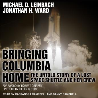 Download Bringing Columbia Home: The Untold Story of a Lost Space Shuttle and Her Crew by Michael D. Leinbach, Jonathan H. Ward
