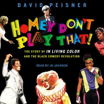Homey Don't Play That!: The Story of In Living Color and the Black Comedy Revolution details