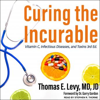 Curing the Incurable: Vitamin C, Infectious Diseases, and Toxins, 3rd Edition