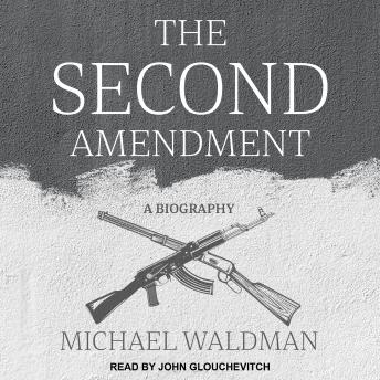 The Second Amendment: A Biography