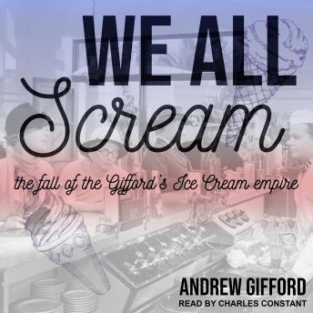 Download We All Scream: The Fall of the Gifford's Ice Cream Empire by Andrew Gifford