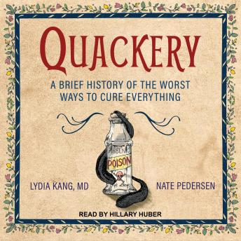 Download Quackery: A Brief History of the Worst Ways to Cure Everything by Lydia Kang, Nate Pedersen