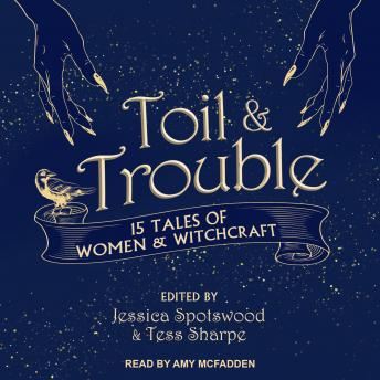 Toil & Trouble: 15 Tales of Women & Witchcraft, Various Authors