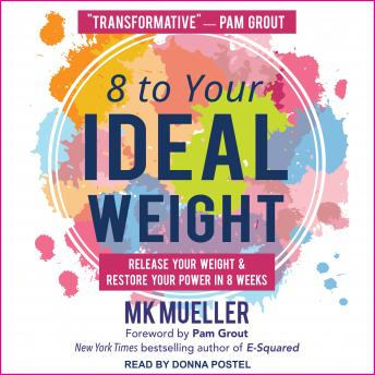 8 to Your Ideal Weight: Release Your Weight & Restore Your Power in 8 Weeks details