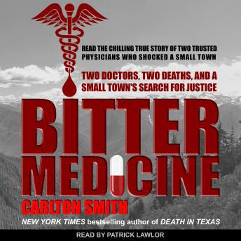Download Bitter Medicine: Two Doctors, Two Deaths, And A Small Town's Search For Justice by Carlton Smith