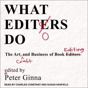 Download What Editors Do: The Art, Craft, and Business of Book Editing by Peter Ginna