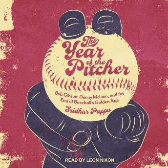 Download Year of the Pitcher: Bob Gibson, Denny McLain, and the End of Baseball's Golden Age by Sridhar Pappu