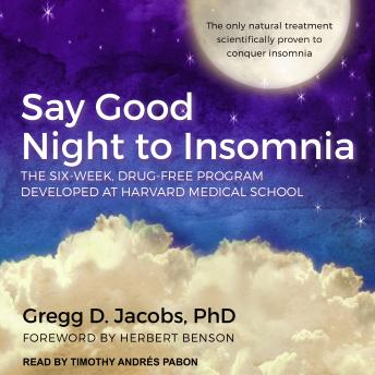 Download Say Good Night to Insomnia: The Six-Week, Drug-Free Program Developed At Harvard Medical School by Gregg D. Jacobs, Ph.D.
