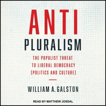 Download Anti-Pluralism: The Populist Threat to Liberal Democracy (Politics and Culture) by William A. Galston