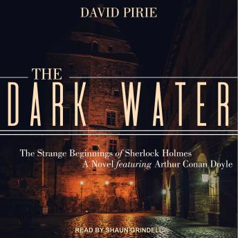 The Dark Water: The Strange Beginnings of Sherlock Holmes