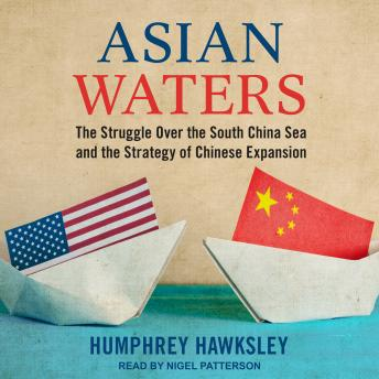 Asian Waters: The Struggle Over the South China Sea and the Strategy of Chinese Expansion sample.