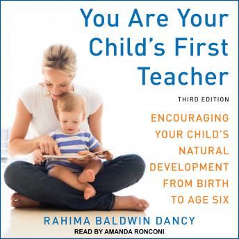 You Are Your Child's First Teacher: Encouraging Your Child's Natural Development from Birth to Age Six, Third Edition