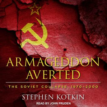 Armageddon Averted: The Soviet Collapse, 1970-2000, Stephen Kotkin