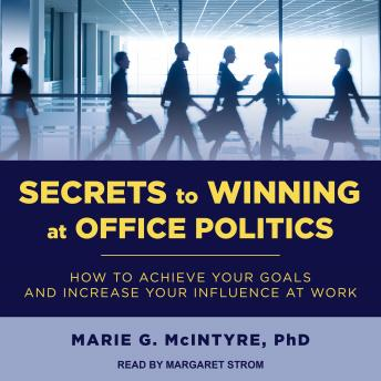 Download Secrets to Winning at Office Politics: How to Achieve Your Goals and Increase Your Influence at Work by Marie G. Mcintyre, Ph.D.