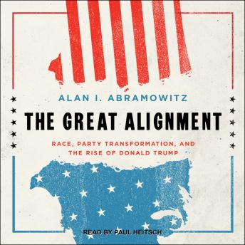 Great Alignment: Race, Party Transformation, and the Rise of Donald Trump, Alan I. Abramowitz