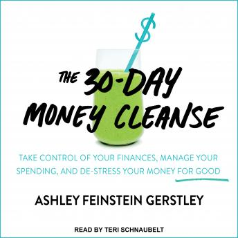 30-Day Money Cleanse: Take Control of Your Finances, Manage Your Spending, and De-Stress Your Money for Good details