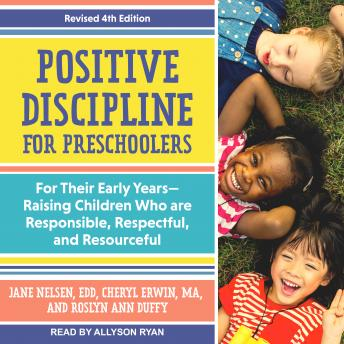 Positive Discipline for Preschoolers: For Their Early Years-Raising Children Who are Responsible, Respectful, and Resourceful, Revised 4th edition