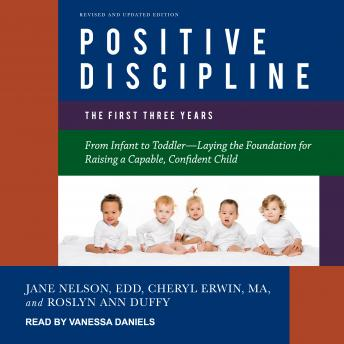 Positive Discipline: The First Three Years, Revised and Updated Edition: From Infant to Toddler-Laying the Foundation for Raising a Capable, Confident Child