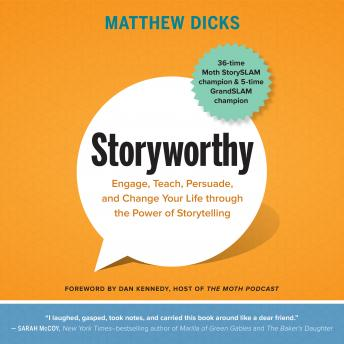 Download Storyworthy: Engage, Teach, Persuade, and Change Your Life through the Power of Storytelling by Matthew Dicks