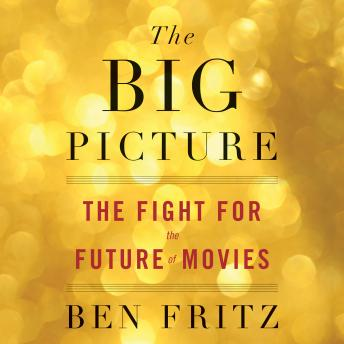 Big Picture: The Fight for the Future of Movies details