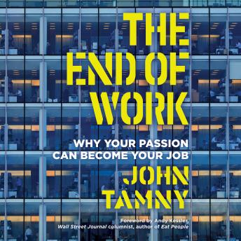 End of Work: Why Your Passion Can Become Your Job details